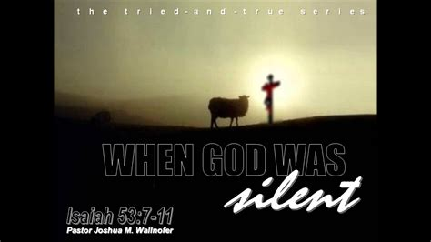"""Message: """"When God Was Silent"""" (Isaiah 53:7-11) by Pastor"""